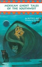 Mexican Ghost Tales of the Southwest: Stories and Illustrations, Avila, Alfred,