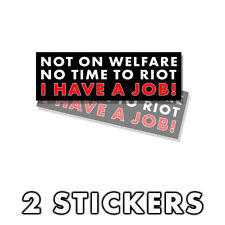 Pro Trump - Not On Welfare No Time To Riot I Have a Job! - Sticker Decal 2 Pk D&