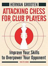 Attacking Chess for Club Players. Improve... By Herman Grooten NEW CHESS BOOK