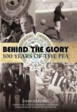 Behind the Glory: A History of the Professional Footballers Association: 100 Yea
