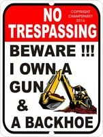 "NO Trespassing I Own A Gun And A Backhoe Funny Security Sign 9"" x 12"""