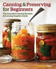 Canning and Preserving for Beginners: The Essential Canning Recipes and Canning