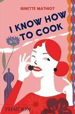 I Know How to Cook, Good Condition Book, Mathiot, Ginette, ISBN 9780714848044
