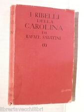 I RIBELLI DELLA CAROLINA Vol I Rafael Sabatini Sonzogno Romantica Mondiale 1953