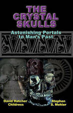Crystal Skulls                    : Astonishing Portals to Man's Past by David Hatcher Childress, Stephen S. Mehler (Paperback, 2008)