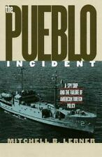 The Pueblo Incident: A Spy Ship and the Failure of American Foreign Policy by Mi