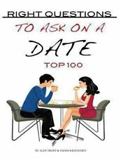 Right Questions to Ask on a Date: Top 100 by Alex Trost and Vadim Kravetsky...