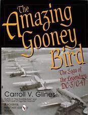 The Amazing Gooney Bird: The Saga of the Legendary DC-3/C-47, , Carroll V. Gline