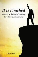 It Is Finished : Coming to the End of Looking for What We Already Have by Jim...