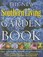 The New Southern Living Garden Book : The Ultimate Guide to Gardening by The Edi