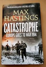 CATASTROPHE: EUROPE GOES TO WAR 1914 BY MAX HASTINGS - HARDBACK 2013