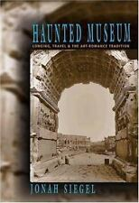 Haunted Museum : Longing, Travel, and the Art-Romance Tradition by Jonah...