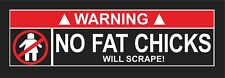 Bumper Sticker No Fat Chicks Will Scrape funny Decal Vinyl Car Window Decor