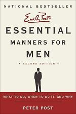Essential Manners for Men : What to Do, When to Do It, and Why by Peter Post...