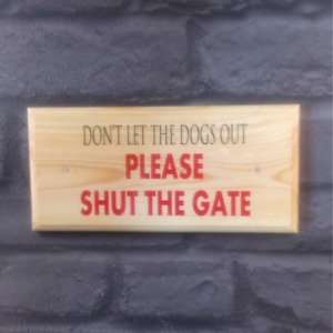 Don't Let The Dogs Out Sign, Please Shut The Gate Plaque Puppy Garden Wood 501
