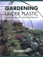 Gardening Under Plastic: How to Use Fleece, Films, Cloches and Polytunnels (Cl,