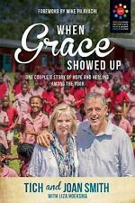 When Grace Showed Up : One Couple's Story of Hope and Healing among the Poor...