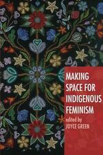 Making Space for Indigenous Feminism by Joyce Green (Softcover, 2008)