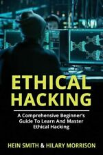 Ethical Hacking: A Comprehensive Beginner's Guide to Learn and Master Ethic...