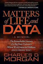 Matters of Life and Data: The Remarkable Journey of a Big Data Visionary Whose W