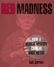 Red Madness: How a Medical Mystery Changed What We Eat by Jarrow, Gail