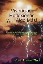 Vivencias, Reflexiones Y,... ¡Algo Más! : Una Serie de Historias Que Nos...