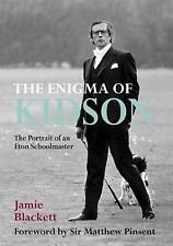 The Enigma of Kidson: Portrait of an Eton Schoolmaster by Jamie Blackett (HBack)