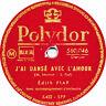 78 RPM - Edith Piaf - J'ai danse avec l'Amour /  C'etait un Jour de Fête - 1950