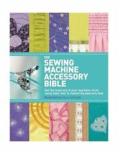 The Sewing Machine Accessory Bible: Get the Most Out of Your Ma... Free Shipping