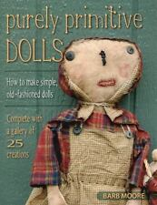 Purely Primitive Dolls : How to Make Simple, Old-Fashioned Dolls by Barb...