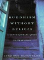 Buddhism Without Beliefs: A Contemporary Guide to Awakening,Stephen Batchelor