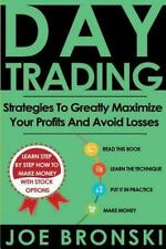 Day Trading Bible: Day Trading : Strategies to Greatly Maximize Your Profits...
