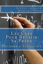 Les Clés Pour Réussir Sa Prépa : Méthode de Travail en Prépa et Efficacité by...