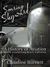 Soaring Skyward : A History of Aviation in and Around Long Beach, California...
