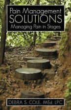Pain Management Solutions : Managing Pain in Stages by Debra S. Cole (2012,...
