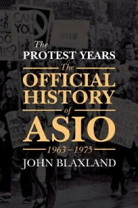 The Protest Years: The Official History of Asio, 1963-1975 by John C. Blaxland