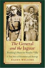 The General and the Jaguar : Pershing's Hunt for Pancho Villa: A True Story...