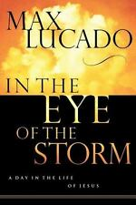 In the Eye of the Storm : A Day in the Life of Jesus by Max Lucado (2002, Paperb