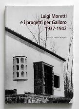 Luigi Moretti e i progetti per Galloro 1937-1942 Gangemi editore 2010