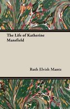 The Life Of Katherine Mansfield: By Ruth Elvish Mantz