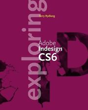 Exploring Adobe InDesign CS6 (The Computing Exploring Series) by Rydberg, Terry