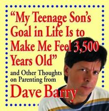 """""""My Teenage Son's Goal In Life Is To Make Me Feel 3,500 Years Old"""" and Other Tho"""