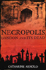 Necropolis: London and Its Dead by Catharine Arnold (Paperback) New Book