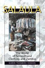 Salaula: The World of Secondhand Clothing and Zambia: By Hansen, Karen Tranberg