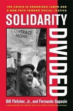 Solidarity Divided: The Crisis in Organized Labor and a New Path toward Social