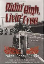 Ridin' High Livin' Free Ralph Sonny Barger: Hell-Raising Motorcycle Stories
