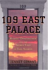 109 East Palace: Robert Oppenheimer and the Secret City of Los Alamos by Jennet