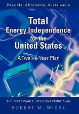 Total Energy Independence for the United States : A Twelve-Year Plan by Bob...