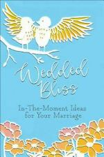 Wedded Bliss : In-The-Moment Ideas for Your Marriage: By Harvest House Publis...