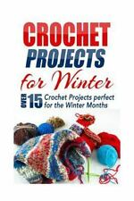 Crochet Projects for Winter : Over 15 Crochet Projects Perfect for the Winter...